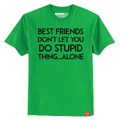 Best friends don't let you do stupid