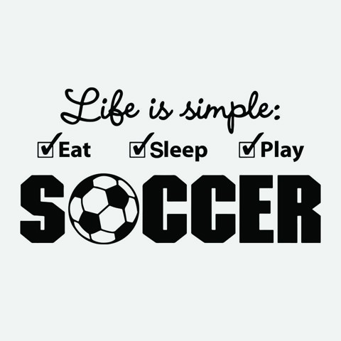 Life is simple - Soccer