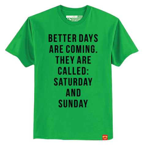 Betterday are coming called: Saturday and Sunday